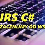 Kurs C# cz.1 – Zacznijmy od wstępu